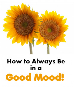 How to Always Be in a Good Mood - 21 Tips