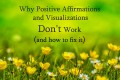Why Positive Affirmations and Visualizations Don't Work (and how to fix it)