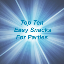 Top Ten Easy Snacks For Parties & Get-Togethers
