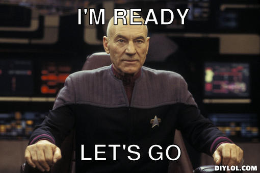 If Jean-Luc Picard is ready so am I!