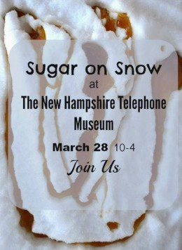 In and around the Town of Warner, NH there will be sugar houses open for tours and special events such as Sugar on Snow at the NH Telephone Museum. The Mt. Kearsarge Indian Museum will also be hosting event. Check their website for more information.