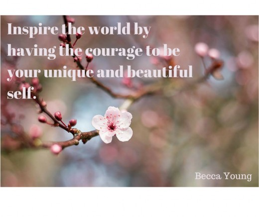 Inspire the world by being your unique and beautiful self.