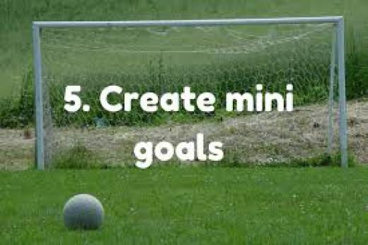 Make achievable and mini goals!