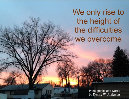 Our ability to rise above our difficulties makes life better for us and our families.