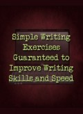 Simple Writing Exercises Guaranteed to Improve Writing Skills and Speed