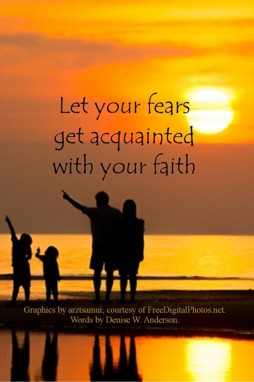 When we increase our faith, we decrease the amount of fear we experience.