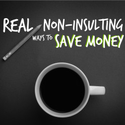 Real Non-Insulting Ways to Save Money