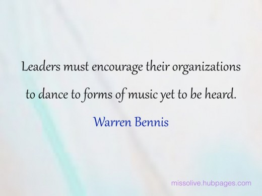 Leadership Quotes: Leaders must encourage their organizations to dance to forms of music yet to be heard. -  Warren Bennis