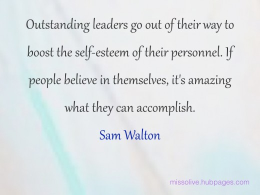 Leadership Quotes: Outstanding leaders go out of their way to boost the self-esteem of their personnel. If people believe in themselves, it's amazing what they can accomplish. -  Sam Walton