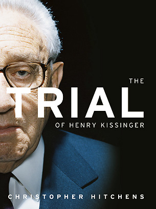 """Hitchens' """"The Trial of Henry Kissinger"""" (2001); he would say that his genuine and shared enmity with Kissinger, who he wrote should be put on trial for war crimes, was the most significant of his life."""