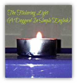 Little Flickering Light (A Doggerel In Simple English)