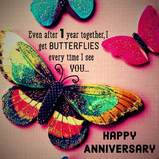 First anniversary wish for your girlfriend: Even after one year together, I get butterflies every time I see you.
