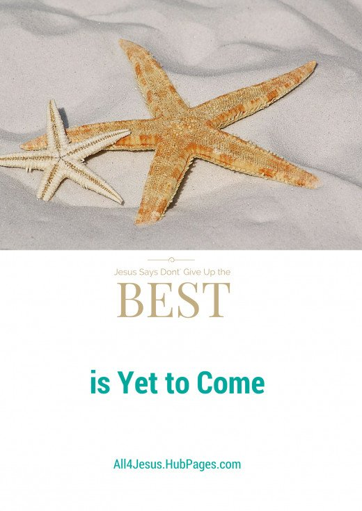 Two starfish on a white sandy beach with the words Jesus says don't give up the best is yet to come