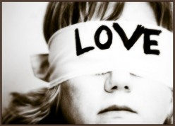 Love isn't blind, Infatuation is.