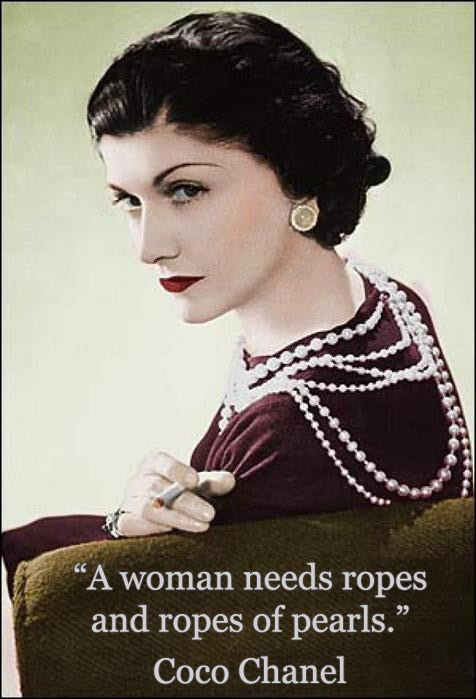 A woman needs ropes and ropes of pearls. -- Coco Chanel