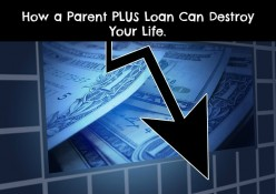 How a Parent PLUS Loan Can Destroy Your Life