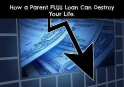 How a Parent PLUS Loan Can Destroy Your Life