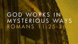 God works in mysterious ways, it has always been so since all recorded time, even in the Bible it says so.