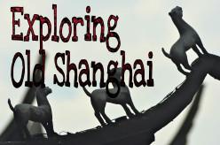 Exploring Old Shanghai