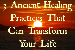 3 Ancient Healing Practices That Can Transform Your Life