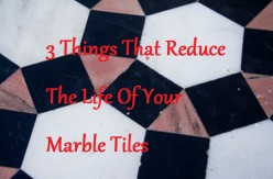 3 Things That Reduce the Life of Your Marble Tiles