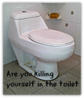 Are You Killing Yourself In The Toilet