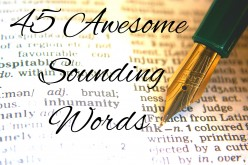 45 Awesome Sounding Words