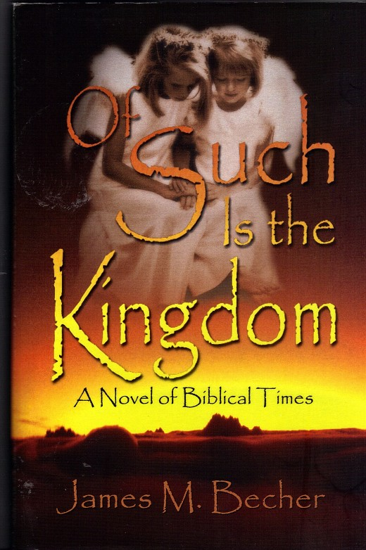 "Biblical novel, ""Of Such Is The Kingdom, A Novel of Biblical Times"" (Now out of print)"