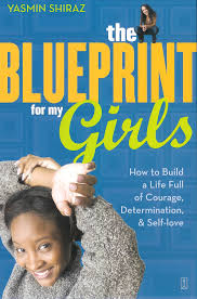 "The Blueprint for My Girls,"" by Yasmin Shiraz"