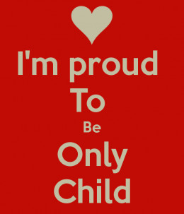 Only children indeed have arrived & are the wave of the future. They aren't going to permit the sibling culture & society DEFINE & JUDGE them, They're ONLY & PROUD of it!  In essence, they ROCK.....