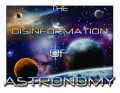 The Disinformation of Astronomy