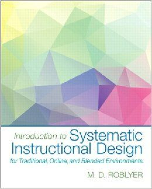 Introduction to Systematic Instructional Design for Traditional, Online, and Blended Environments,