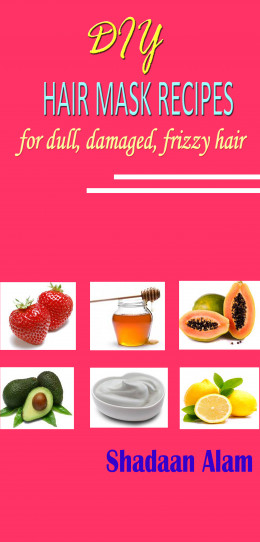 DIY Natural Hair Mask Recipes: At Home Solution to Dull, Dry, Rough and Frizzy Hair