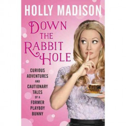 Down the Rabbit Hole By Holly Madison: A Book Review