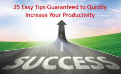 25 Easy Tips that are Guaranteed to Quickly Increase Your Productivity