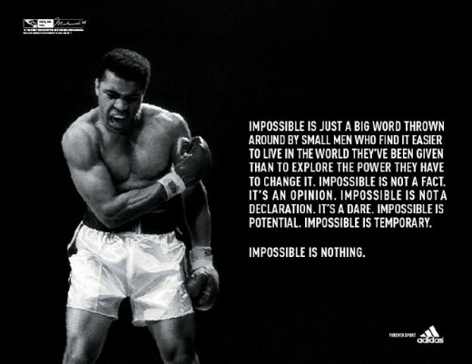 "Muhammad Ali's famous speech has been the inspiration for Adidas' ""Impossible is Nothing"" Campaign. He is also the first celebrity to endorse this footwear brand."