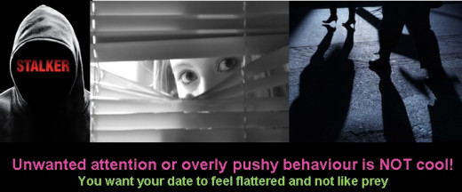 Unwanted attention and pushy behaviour is not acceptable.