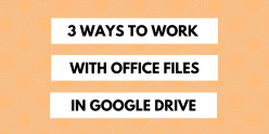 View, Edit & Save Microsoft Office Documents in Google Drive