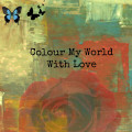 A Poem about love: Colour My World