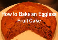 Eggless Cake: How to Bake a Fruit Cake Without Eggs