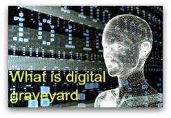What Is Digital Graveyard?