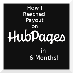 How I Reached Payout on HubPages in 6 Months