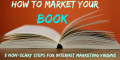 How to Market Your Book: 5 Non-Scary Steps for Internet Marketing Virgins