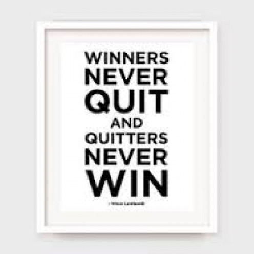 Winners never quit and quitters never win!
