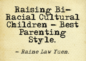 Parenting Styles In Raising Bi-Racial Children. Raine Law Yuen.