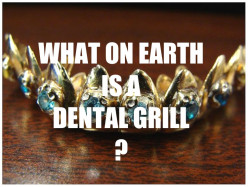 What The Heck Are Dental Grillz?