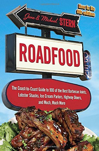 Roadfood The Coast-to-Coast Guide to 900 of the Best Barbecue Joints, Lobster Shacks, Ice Cream Parlors, Highway Diners, and Much, Much More