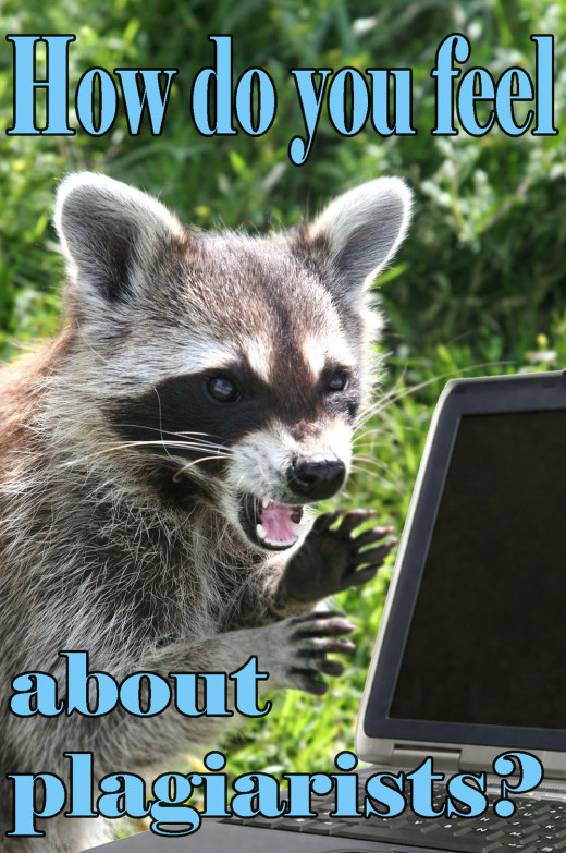 Plagiarists are like scavenging raccoons with their dirty paws all over other peoples' property.