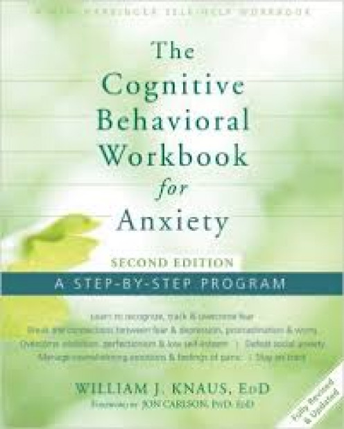 The Cognitive Behavioral Workbook for Anxiety by William J. Knaus, EdD