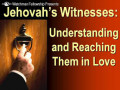 Have You Loved A Jehovah's Witness Lately?  (Part 1. First Half of the Story)